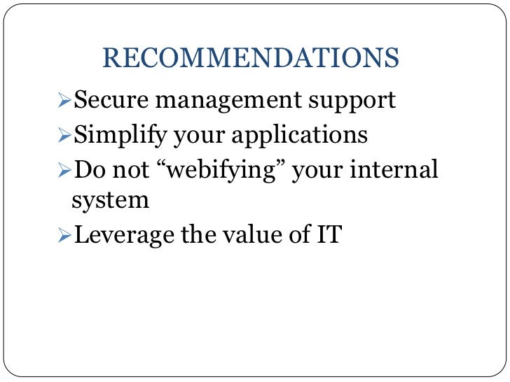 """RECOMMENDATIONSSecure management supportSimplify your applicationsDo not """"webifying"""" your internal systemLeverage the ..."""