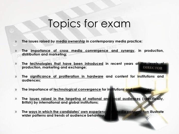 Topics for exam»   The issues raised by media ownership in contemporary media practice;»   The importance of cross media c...