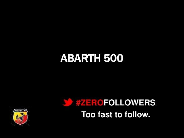 ABARTH 500  #ZEROFOLLOWERS Too fast to follow.