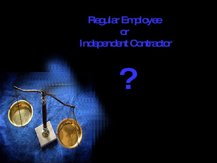 Regular Employee  or  Independent Contractor ?