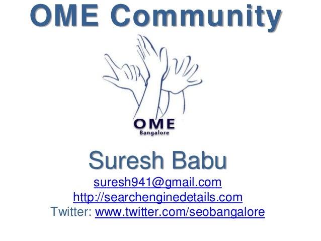 OME Community Suresh Babu suresh941@gmail.com http://searchenginedetails.com Twitter: www.twitter.com/seobangalore