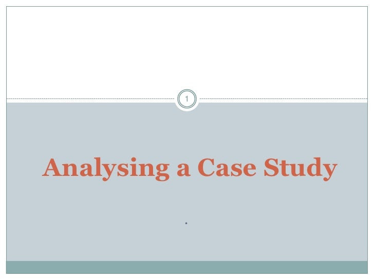 .<br />1<br />Analysing a Case Study<br />