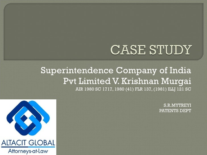 Superintendence Company of India Pvt Limited V. Krishnan Murgai AIR 1980 SC 1717, 1980 (41) FLR 137, (1981) ILLJ 121 SC S....