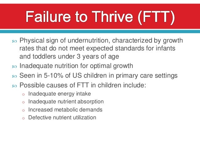 failure to thrive Failure to thrive is defined as slowed or halted (stopped) physical growth failure to thrive has many different causes.