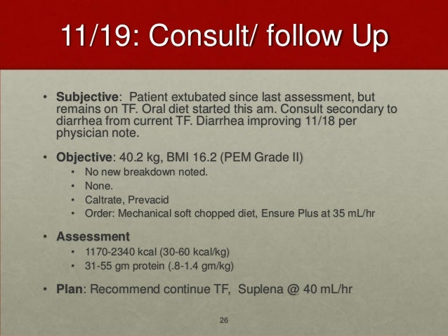 11/19: Consult/ follow Up• Subjective: Patient extubated since last assessment, but  remains on TF. Oral diet started this...