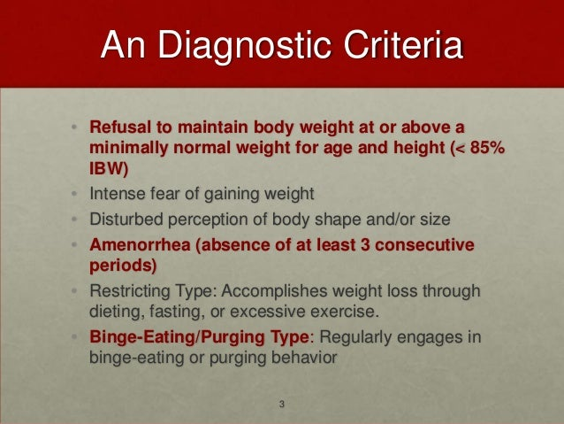 An Diagnostic Criteria• Refusal to maintain body weight at or above a  minimally normal weight for age and height (< 85%  ...
