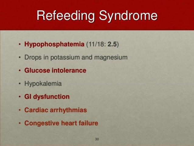 Refeeding Syndrome• Hypophosphatemia (11/18: 2.5)• Drops in potassium and magnesium• Glucose intolerance• Hypokalemia• GI ...