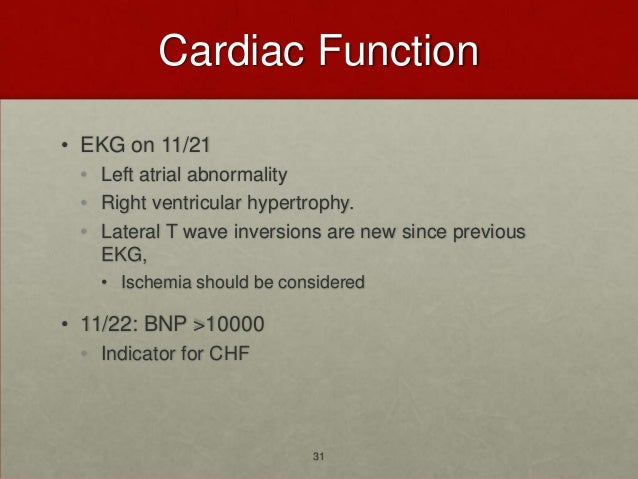Cardiac Function• EKG on 11/21 • Left atrial abnormality • Right ventricular hypertrophy. • Lateral T wave inversions are ...