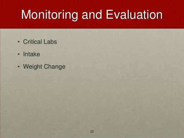 Monitoring and Evaluation• Critical Labs• Intake• Weight Change                  32