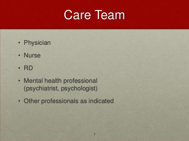 Care Team• Physician• Nurse• RD• Mental health professional  (psychiatrist, psychologist)• Other professionals as indicate...