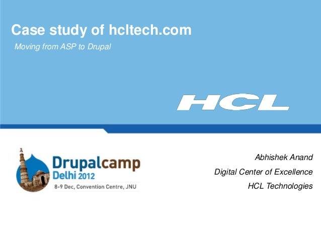Case study of hcltech.comMoving from ASP to Drupal                                       Abhishek Anand                   ...