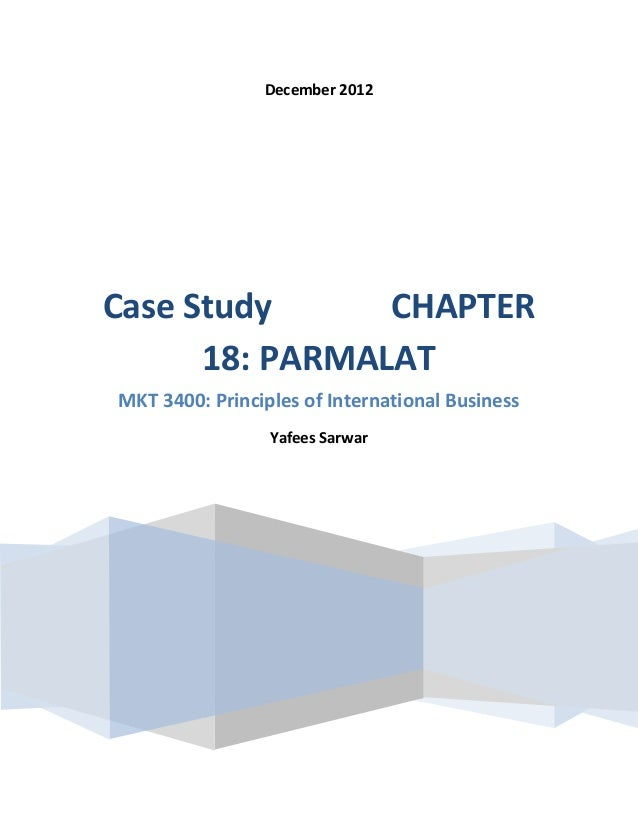 December 2012Case Study      CHAPTER      18: PARMALATMKT 3400: Principles of International Business                 Yafee...