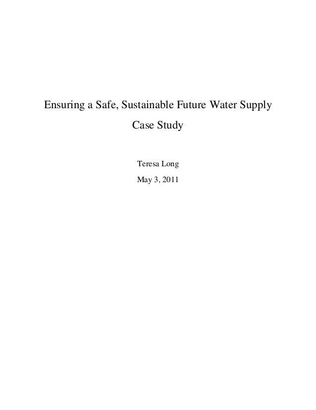 Ensuring a Safe, Sustainable Future Water Supply Case Study  Teresa Long May 3, 2011