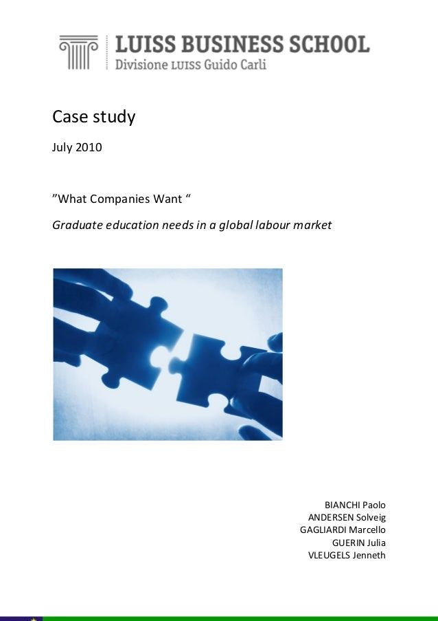 """Case study July 2010  """"What Companies Want """" Graduate education needs in a global labour market  BIANCHI Paolo ANDERSEN So..."""