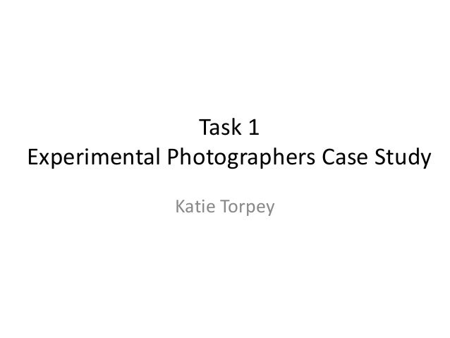 Task 1 Experimental Photographers Case Study Katie Torpey