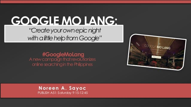 """GOOGLE MO LANG:  """"Create your own epic night  with a little help from Google""""  #GoogleMoLang  A new campaignthat revolutio..."""
