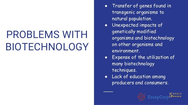 essay biotechnology The use of agricultural biotechnology in agriculture offers unique and exciting opportunities allowing plants breeders to select genes that produce beneficial.