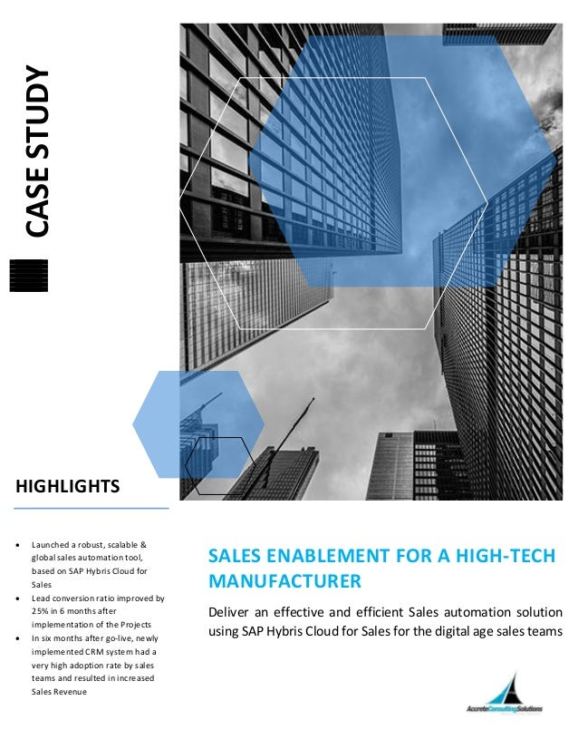 CASESTUDY HIGHLIGHTS • Launched a robust, scalable & global sales automation tool, based on SAP Hybris Cloud for Sales • L...
