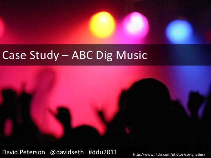 Case Study – ABC Dig MusicDavid Peterson @davidseth #ddu2011   http://www.flickr.com/photos/soyignatius/