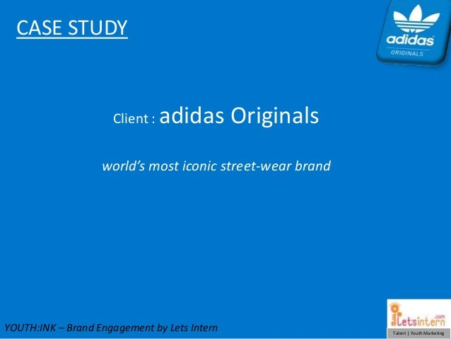 CASE STUDY                     Client :   adidas Originals                   world's most iconic street-wear brandYOUTH:IN...