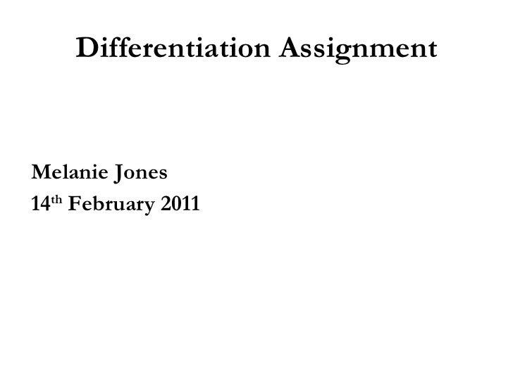 Differentiation Assignment <ul><li>Melanie Jones </li></ul><ul><li>14 th  February 2011 </li></ul>