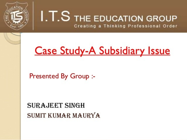 Case Study-A Subsidiary IssuePresented By Group :-Surajeet singhSumit kumar maurya