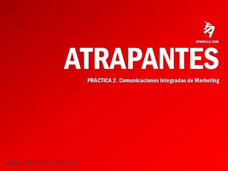 ATRAPALO.COM                       ATRAPANTESPRÁCTICA 2. Comunicaciones Integradas de MarketingAutor: Alberto Cornejo Nava...