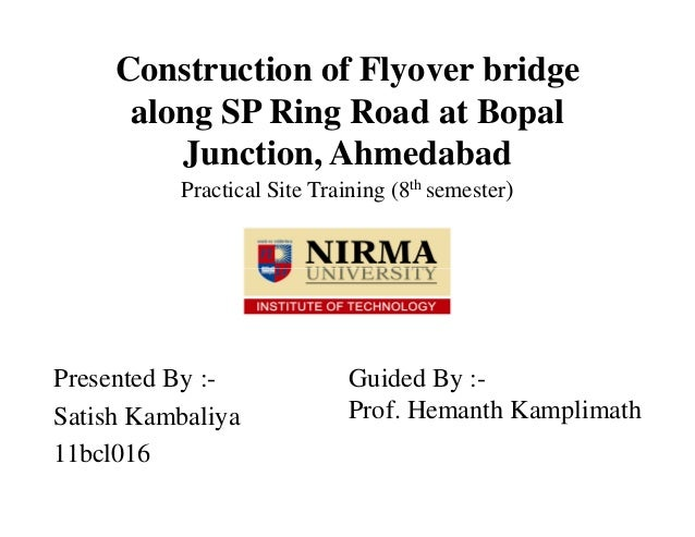 Construction of Flyover bridge along SP Ring Road at Bopal Junction, Ahmedabad Practical Site Training (8th semester) Pres...