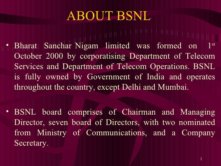 ABOUT BSNL  <ul><li>Bharat  Sanchar Nigam  limited  was  formed  on  1 st  October 2000 by corporatising Department of Tel...