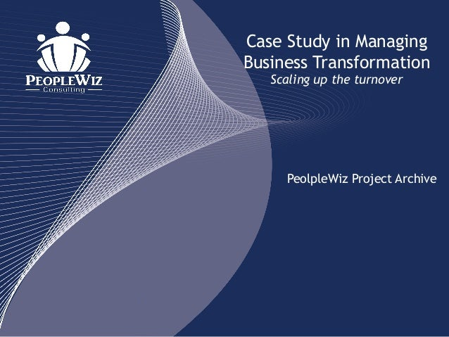 Case Study in ManagingBusiness Transformation   Scaling up the turnover     PeolpleWiz Project Archive