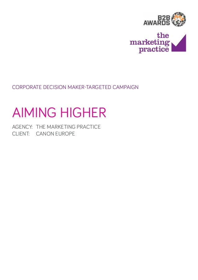 corporate decision maker-targeted campaign  Aiming Higher Agency: 	The Marketing Practice client: 	Canon Europe