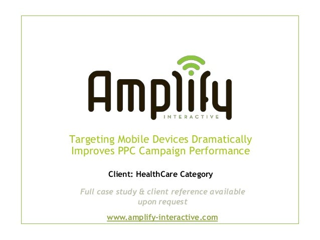 Targeting Mobile Devices DramaticallyImproves PPC Campaign Performance         Client: HealthCare Category  Full case stud...
