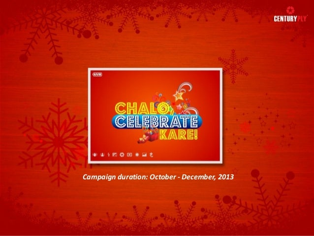 Chalo Celebrate Kare Century Ply Campaign duration: October - December, 2013