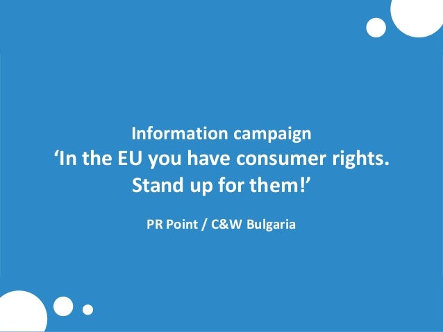 Information campaign  'In the EU you have consumer rights. Stand up for them!' PR Point / C&W Bulgaria