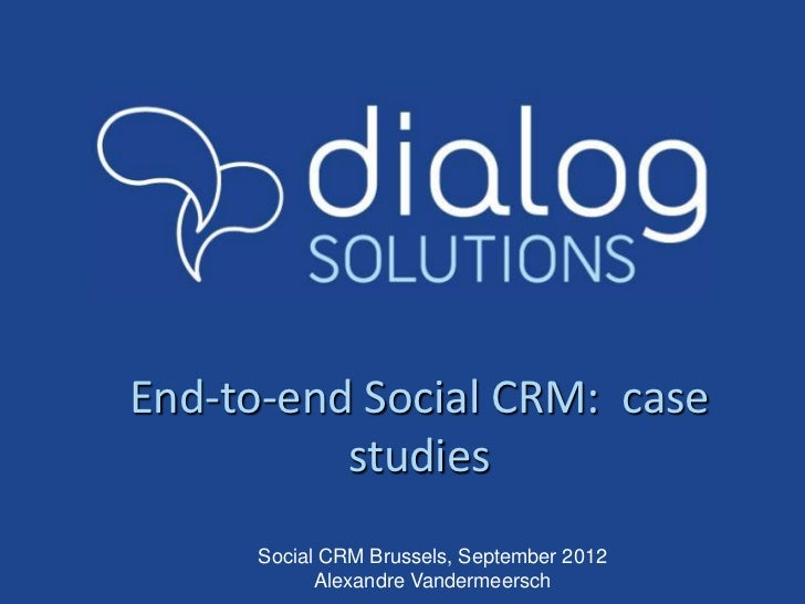 End-to-end Social CRM: case          studies      Social CRM Brussels, September 2012            Alexandre Vandermeersch