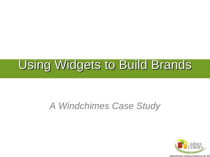 Using Widgets to Build Brands        A Windchimes Case Study