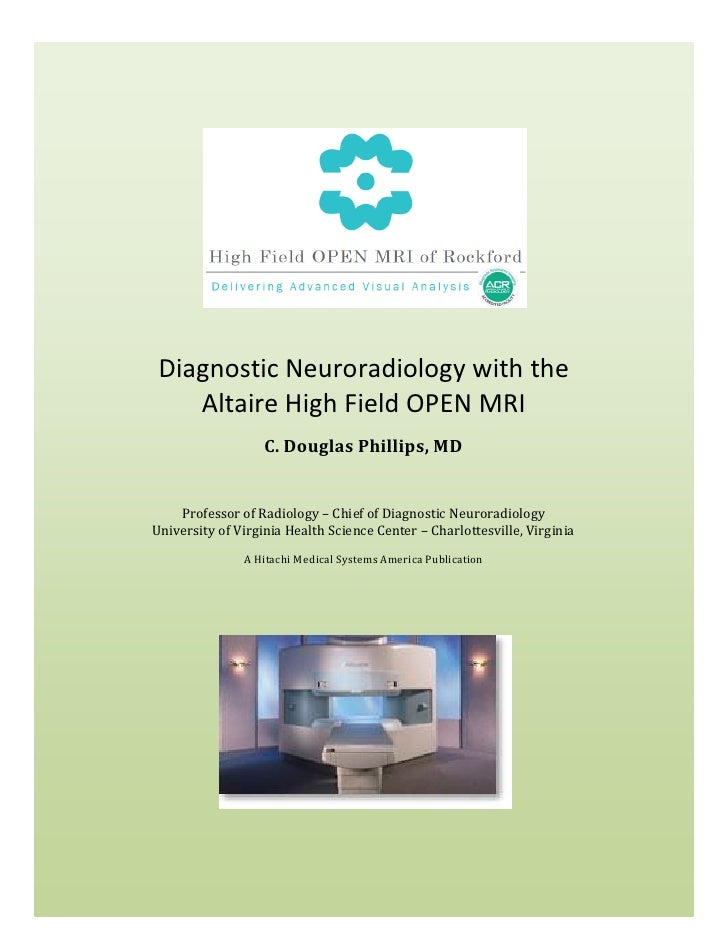 Diagnostic Neuroradiology with the     Altaire High Field OPEN MRI                    C. Douglas Phillips, MD       Profes...