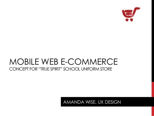 "MOBILE WEB E-COMMERCE CONCEPT FOR ""TRUE SPIRIT"" SCHOOL UNIFORM STORE AMANDA WISE, UX DESIGN"