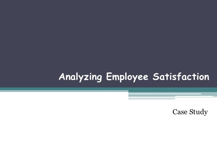 Case Study<br />Analyzing Employee Satisfaction<br />Case Study<br />