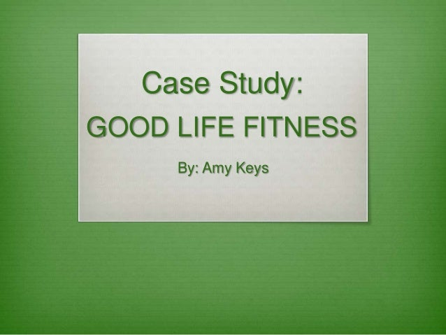 Case Study Good Life Fitness