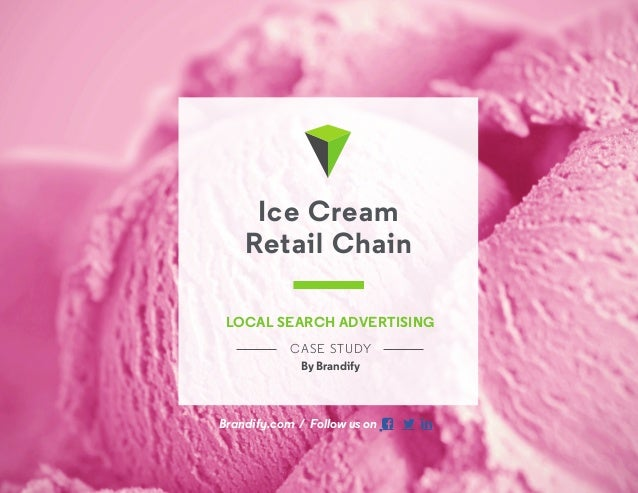 714.660.4870 | hello@Brandify.com | Brandify.com Brandify.com / Follow us on    Ice Cream Retail Chain LOCAL SEARCH ADV...