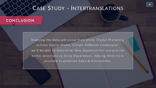 • 2 CASE STUDY - INTERTRANSLATIONS CONCLUSION Studying the Data will occur from whole Digital Marketing actions (Social Me...