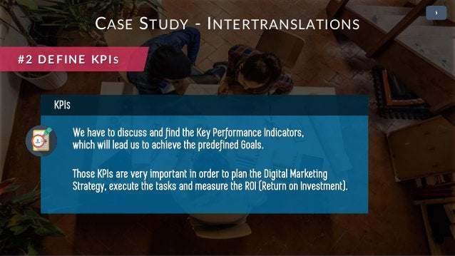 • 2 KPIS We have to discuss and find the Key Performance Indicators, which will lead us to achieve the predefined Goals. T...