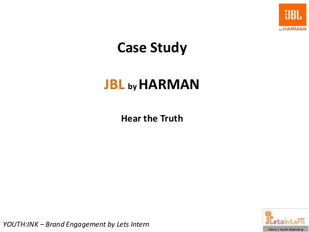Case Study                             JBL by HARMAN                                  Hear the TruthYOUTH:INK – Brand Enga...