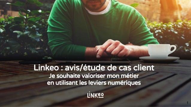 Linkeo : avis/étude de cas client Je souhaite valoriser mon métier en utilisant les leviers numériques 1