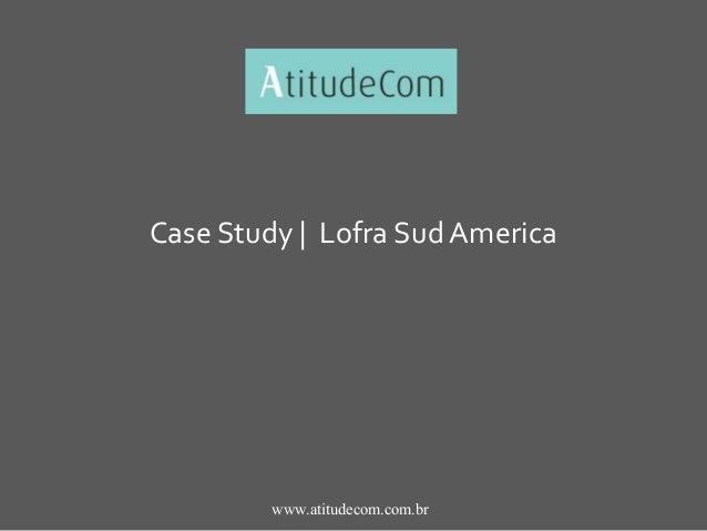 www.atitudecom.com.br Case Study | Lofra Sud America