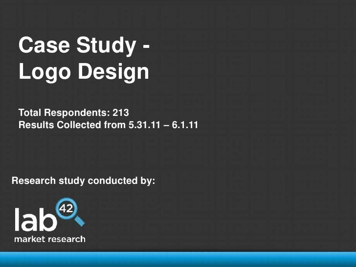 Case Study -<br />Logo Design<br />Total Respondents: 213<br />Results Collected from 5.31.11 – 6.1.11<br />Research study...
