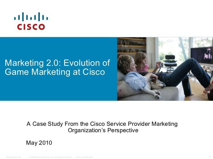Marketing 2.0: Evolution of Game Marketing at Cisco A Case Study From the Cisco Service Provider Marketing  Organization's...