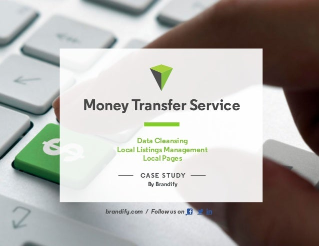 1714.660.4870   hello@brandify.com   brandify.com MoneyTransfer Service CASE STUDY By Brandify Data Cleansing Local Listin...