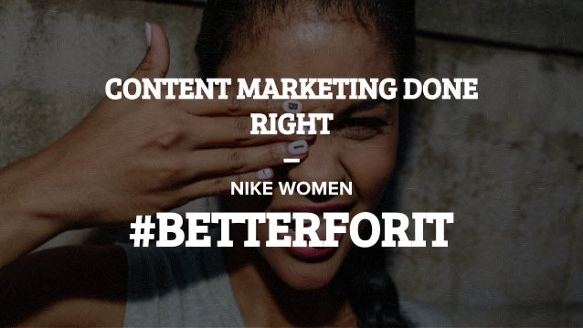 CONTENT MARKETING DONE RIGHT – #BETTERFORIT